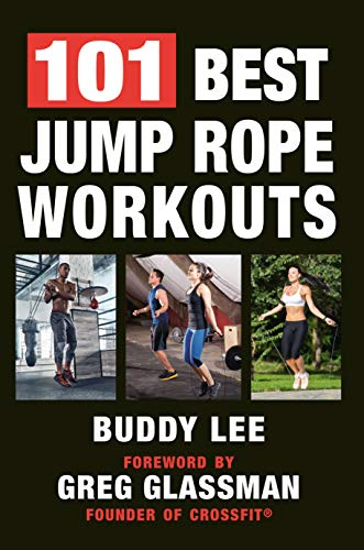 101 Best Jump Rope Workouts: The Ultimate Handbook for the Greatest Exercise on the Planet von Hatherleigh Press