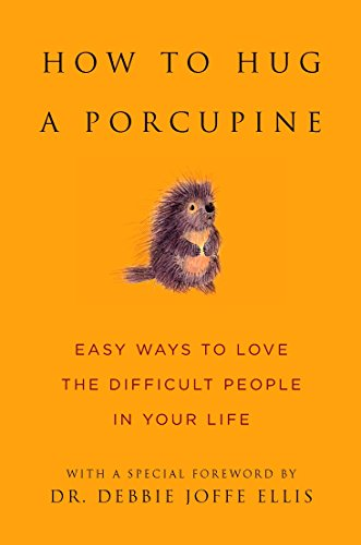 How to Hug a Porcupine: Easy Ways to Love the Difficult People in Your Life: 101 Ways to Love Difficult People in Your Life (Little Book. Big Idea.) von Hatherleigh Press