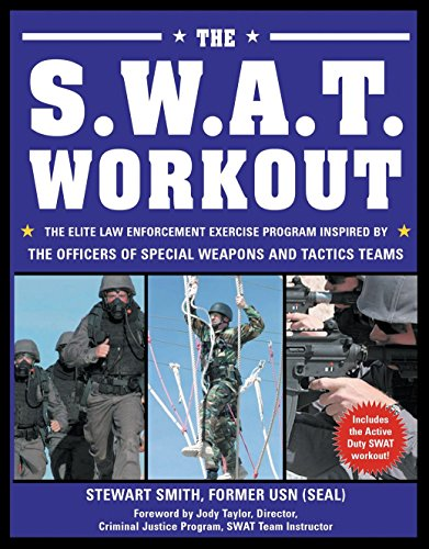 The S.W.A.T. Workout: The Elite Law Enforcement Exercise Program Inspired by the Officers of Special Weapons and Tactics Teams: The Elite Exercise ... Officers of Special Weapons and Tactics Team von Hatherleigh Press