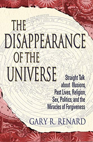 The Disappearance of the Universe: Straight Talk about Illusions, Past Lives, Religion, Sex, Politics, and the Miracles of Forgiveness: Straight Talk ... Sex, Politics and the Miracles of Forgiveness von Hay House, Inc.
