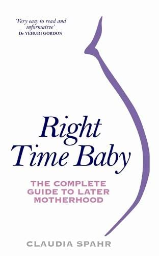 Right Time Baby: The Complete Guide to Later Motherhood von Hay House Inc