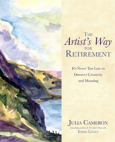 The Artist's Way for Retirement: It's Never Too Late to Discover Creativity and Meaning von Hay House Inc