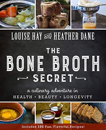 Bone Broth Secret: A Culinary Adventure in Health, Beauty, and Longevity von Hay House