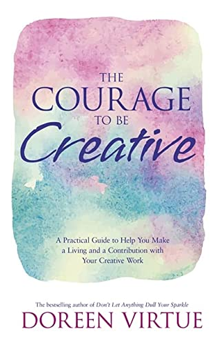 The Courage to Be Creative: How to Believe in Yourself, Your Dreams and Ideas, and Your Creative Career Path von Hay House Inc