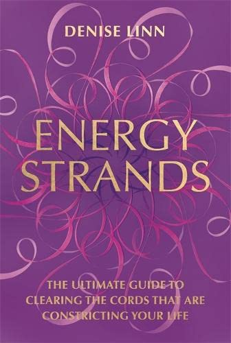 Energy Strands: The Ultimate Guide to Clearing the Cords That Are Constricting Your Life von Hay House UK