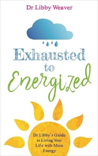 Exhausted to Energized: Dr Libby's Guide to Living Your Life with More Energy von Hay House UK