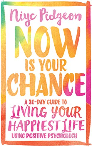 Now Is Your Chance: A 30-Day Guide to Living Your Happiest Life Using Positive Psychology von Hay House