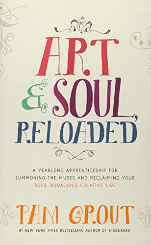 Art & Soul, Reloaded: A Yearlong Apprenticeship for Summoning the Muses and Reclaiming Your Bold, Audacious Creative Side von Hay House UK