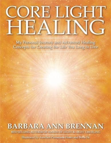 Core Light Healing: My Personal Journey and Advanced Healing Concepts for Creating the Life You Long to Live von Hay House UK Ltd