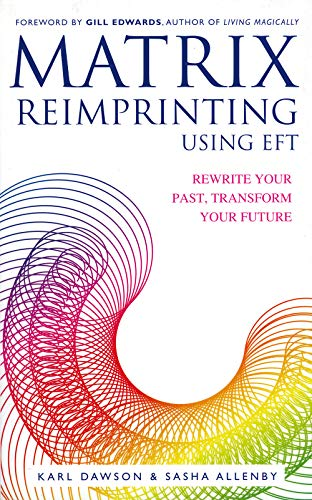Matrix Reimprinting using EFT: Rewrite Your Past, Transform Your Future von Hay House UK Ltd