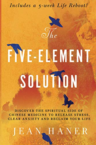 The Five-Element Solution: Discover the Spiritual Side of Chinese Medicine to Release Stress, Clear Anxiety and Reclaim Your Life von Hay House UK