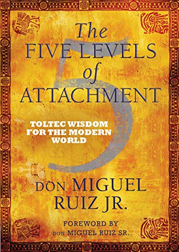 The Five Levels of Attachment: Toltec Wisdom for the Modern World von Hay House UK Ltd