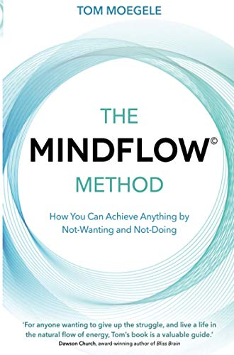 The MINDFLOW© Method: How You Can Achieve Anything by Not-Wanting and Not-Doing von Hay House UK