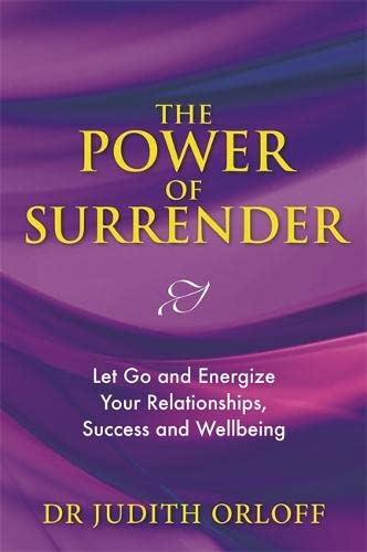 The Power of Surrender: Let Go and Energize Your Relationships, Success and Wellbeing von Hay House UK