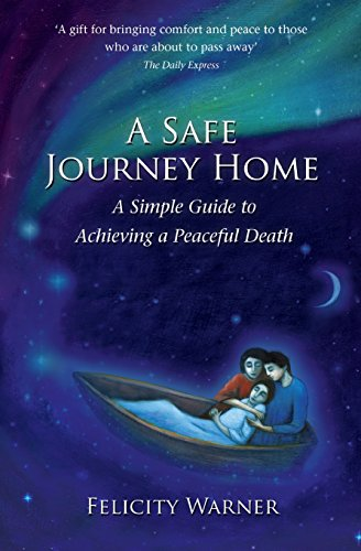 A Safe Journey Home: A Simple Guide to Achieving a Peaceful Death von Hay House UK