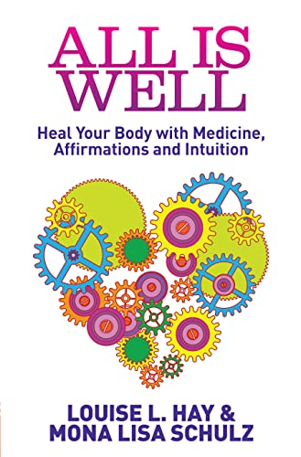 All Is Well: Heal Your Body With Medicine, Affirmations And Intuition von Hay House UK