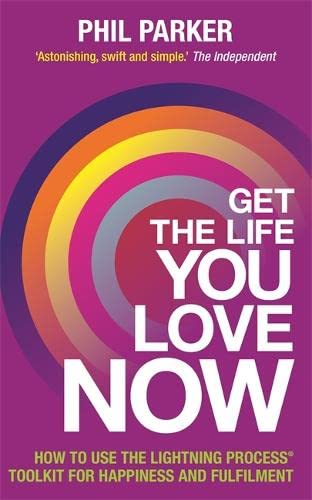 Get the Life You Love, Now: How To Use The Lightning Process® Tool Kit For Happiness And Fullfilment von Hay House UK