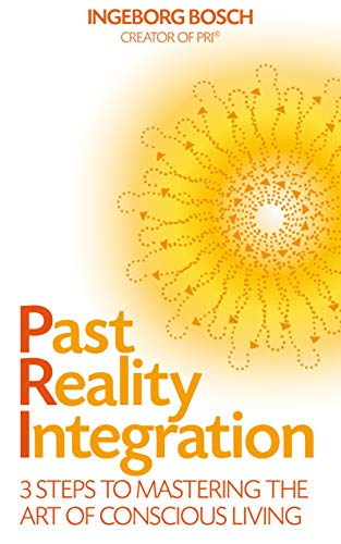 Past Reality Integration: 3 Steps to Mastering the Art of Conscious Living von Hay House UK