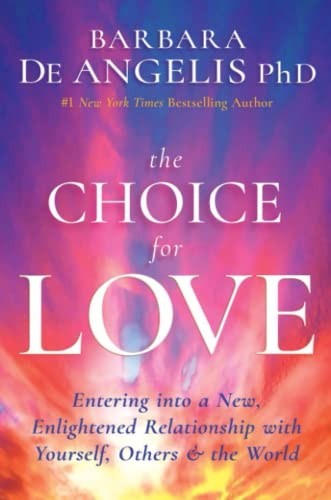 The Choice for Love: Entering into a New, Enlightened Relationship with Yourself, Others & the World von Hay House UK Ltd