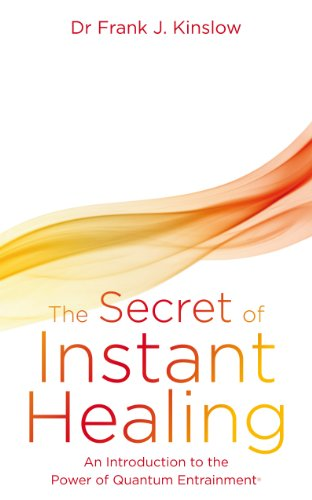 The Secret of Instant Healing: An Introduction to the Power of Quantum Entrainment® von Hay House UK
