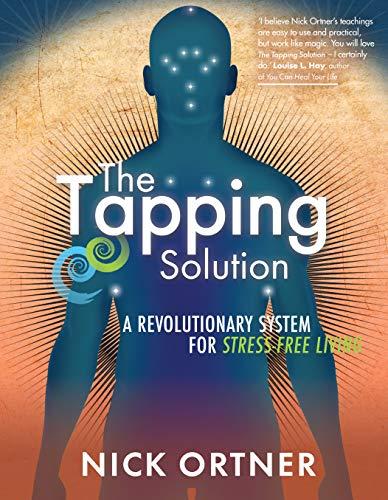 The Tapping Solution: A Revolutionary System for Stress-Free Living von Hay House UK