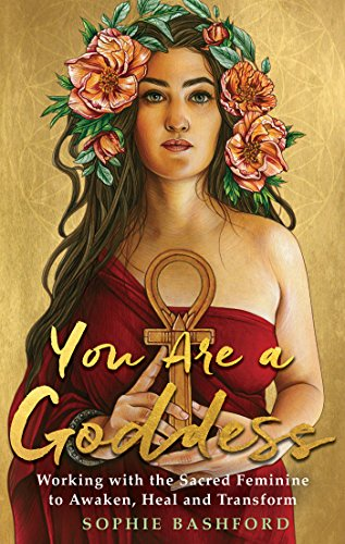 You Are a Goddess: Working with the Sacred Feminine to Awaken, Heal and Transform von Hay House UK