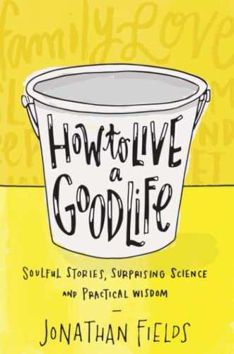 How to Live a Good Life: Soulful Stories, Surprising Science and Practical Wisdom von Hay House Uk
