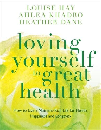 Loving Yourself to Great Health: How To Live A Nutrient-Rich Life For Health, Happiness And Longevity von Hay House Uk