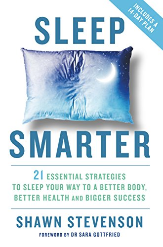 Sleep Smarter: 21 Essential Strategies to Sleep Your Way to a Better Body, Better Health, and Bigger Success von Hay House Uk