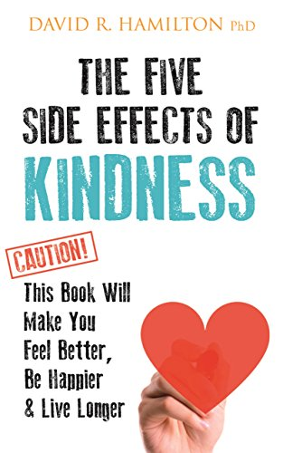 The Five Side Effects of Kindness: This Book Will Make You Feel Better, Be Happier & Live Longer von Hay House Uk