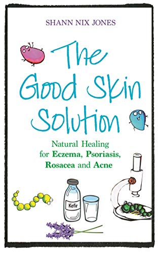 The Good Skin Solution: Natural Healing for Eczema, Psoriasis, Rosacea and Acne von Hay House Uk