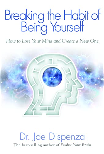 Breaking the Habit of Being Yourself: How To Lose Your Mind And Create A New One von Hay House