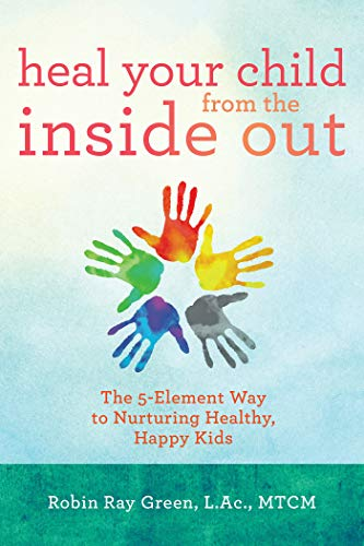 Heal Your Child from the Inside Out: The 5-Element Way to Nurturing Healthy, Happy Kids von Hay House UK