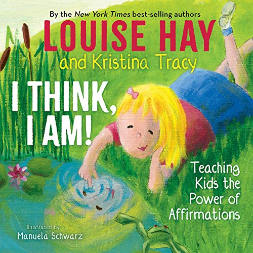 I Think, I Am!: Teaching Kids the Power of Affirmations von Hay House