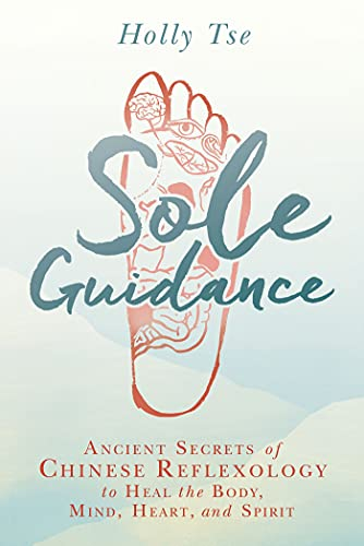 Sole Guidance: Ancient Secrets of Chinese Reflexology to Heal the Body, Mind, Heart, and Spirit von Hay House