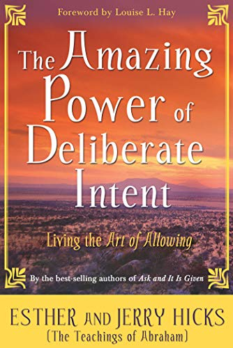 The Amazing Power of Deliberate Intent: Living the Art of Allowing von Hay House