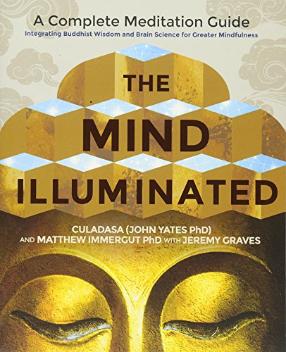 The Mind Illuminated: A Complete Meditation Guide Integrating Buddhist Wisdom and Brain Science for Greater Mindfulness von Hay House