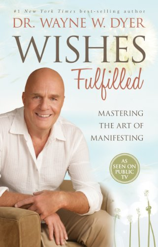 Wishes Fulfilled: Mastering the Art of Manifesting von Hay House