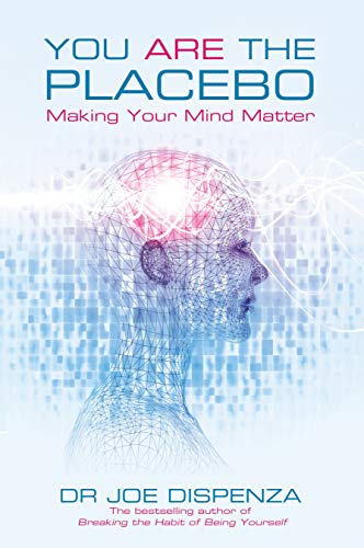 You Are the Placebo: Making Your Mind Matter von Hay House