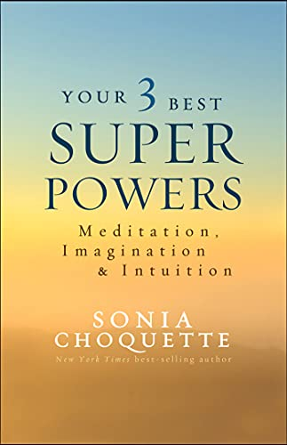 Your 3 Best Super Powers: Meditation, Imagination & Intuition von Hay House Inc.