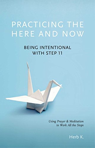 Practicing the Here and Now: Being Intentional with Step 11, Using Prayer & Meditation to Work All the Steps von Hazelden Publishing