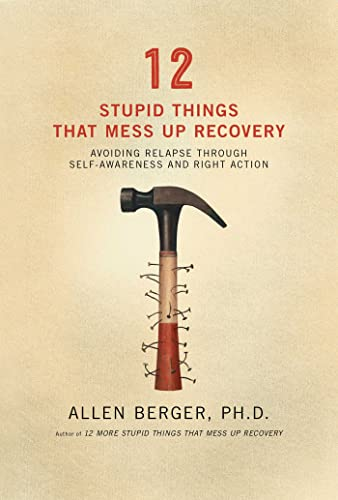 12 Stupid Things That Mess Up Recovery: Avoiding Relapse through Self-Awareness and Right Action von Hazelden