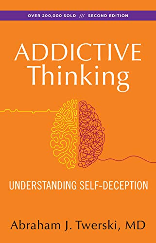 Addictive Thinking: Understanding Self-Deception: Understanding Self-deception - How the Lies We Tell Ourselves and Others Perpetuate Our Addictions von Hazelden