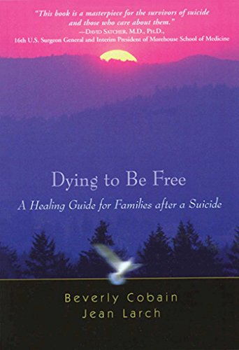 Dying to Be Free: A Healing Guide for Families after a Suicide von Hazelden