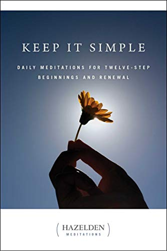 Keep It Simple: Daily Meditations For Twelve-Step Beginnings And Renewal (Hazelden Meditations) von Hazelden