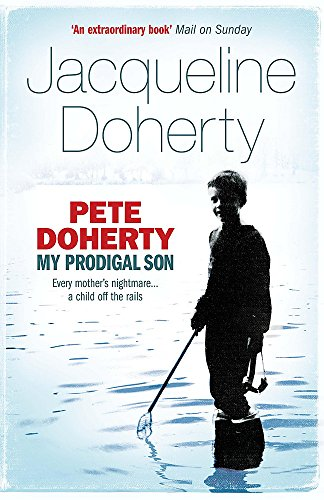 Pete Doherty: My Prodigal Son - A Child in Trouble, a Family Ripped Apart, the Extraordinary Story of a Mother's Love von Headline