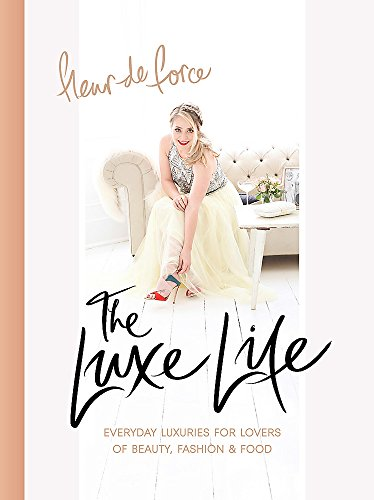 The Luxe Life: Everyday Luxuries for Lovers of Beauty, Fashion & Food von Headline