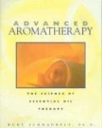 Advanced Aromatherapy: The Science of Essential Oil Therapy von Healing Arts Press