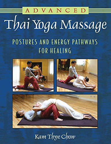 Advanced Thai Yoga Massage: Postures and Energy Pathways for Healing von Healing Arts Press