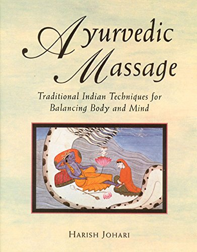 Ayurvedic Massage: Traditional Indian Techniques for Balancing Body and Mind von Healing Arts Press